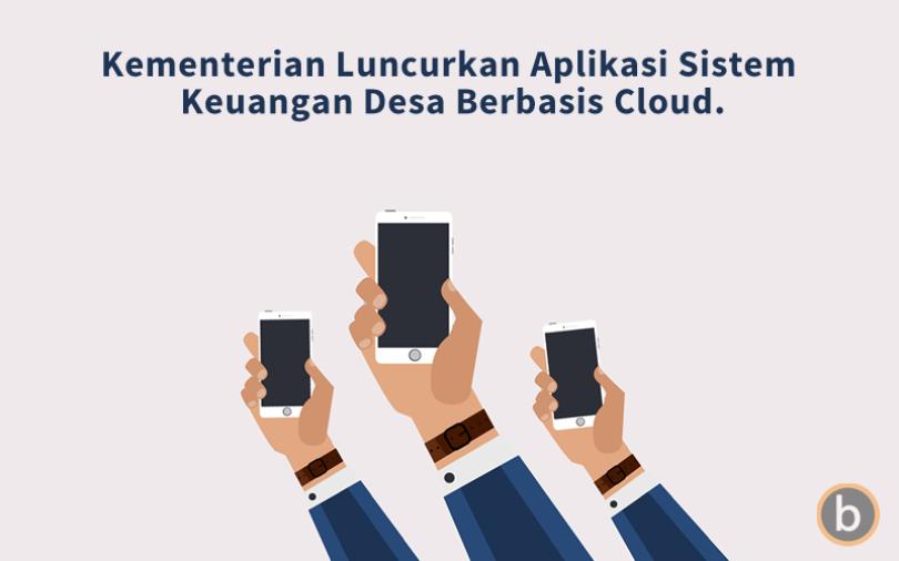 Kementerian Luncurkan Aplikasi Sistem Keuangan Desa Berbasis Cloud