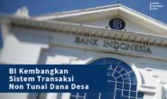 BI Kembangkan Sistem Transaksi Non Tunai Dana Desa