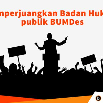 Memperjuangkan Badan Hukum Publik BUM Desa